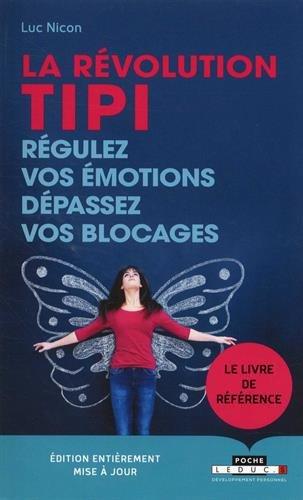 La révolution TIPI : régulez vos émotions, dépassez vos blocages. Technique d'Identification Sensorielle des Peurs Inconscientes (TIPI) par Nicon Luc