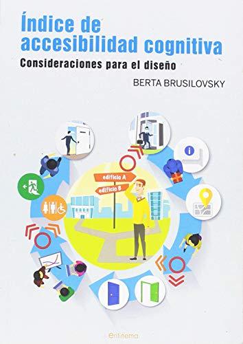 Índice de accesibilidad cognitiva: Consideraciones para el diseño (Entimema) por Berta Brusilovsky Filer