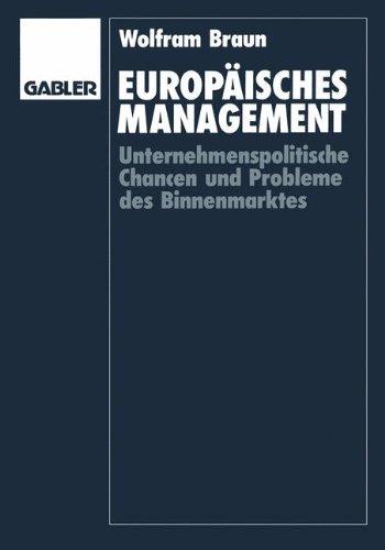 Europäisches Management: Unternehmenspolitische Chancen und Probleme des Binnenmarktes