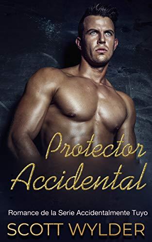 Leer Gratis Protector Accidental (Romance de la Serie Accidentalmente Tuyo) de Scott Wylder