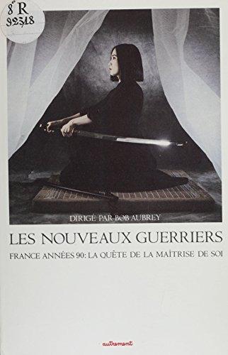 Les Nouveaux Guerriers: France années 90 : la quête de la maîtrise de soi