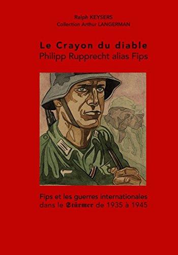 Le Crayon du diable – Philipp Rupprecht alias Fips: Fips et les guerres internationales dans le Stürmer de 1935 à 1945 par Ralph Keysers