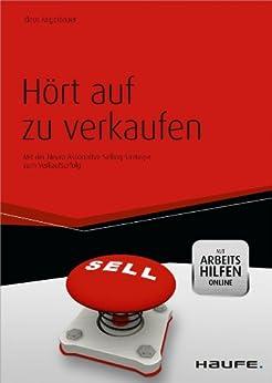 Hört auf zu verkaufen mit Arbeitshilfen online: Mit der Neuro Associative Selling Strategie zum Verkaufserfolg (Haufe Fachbuch) von [Angerbauer, Klaus]