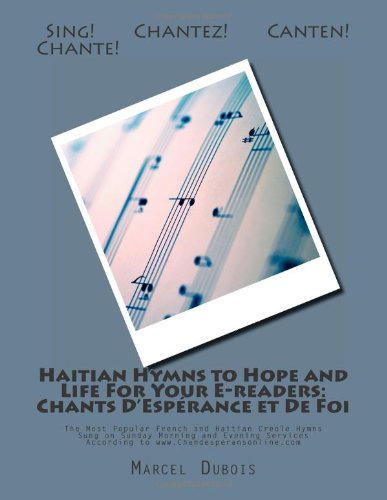 Haitian Hymns to Hope and Life For Your E-readers: Chants D'Espérance et De Foi: The Most Popular French and Haitian Creole Hymns Sung on Sunday ... to www.Chandesperansonline.com: Volume 1