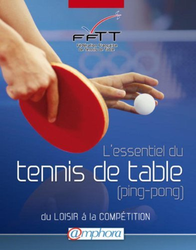 Essentiel du Tennis de Table (Ping-Pong) (l') - du loisir a la comptition de Fdration Franaise de Tennis de Table (9 avril 2013) Broch
