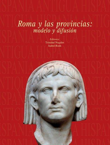 Roma y las provincias: modelo y difusión (Hispania antigua. Serie arqueologica) por Trinidad Nogales Basarrate