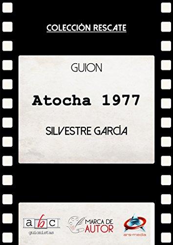 Atocha 1977: Guion Cinematográfico (Colección Rescate - Marca de Autor) por Silvestre García