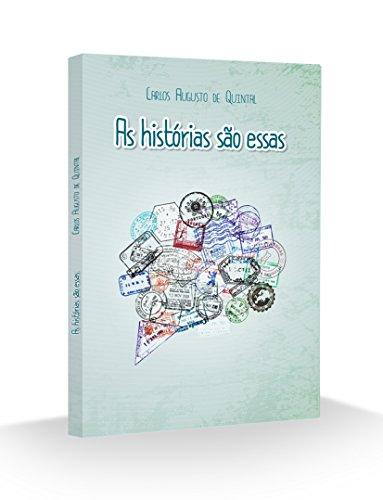 As histórias são essas (Portuguese Edition) por Carlos Augusto de Quintal