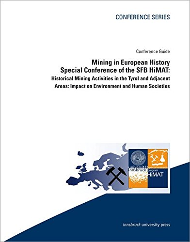 Mining in European History. Special Conference of the SFB HiMAT:: Historical Mining Activities in the Tyrol and Adjacent Areas: Impact on Environment and Human Societies - Conference Guide