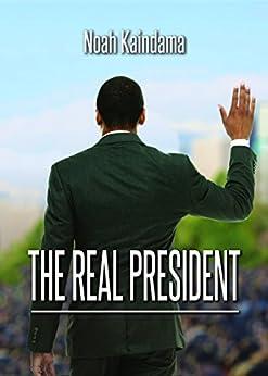 The Real President by [Kaindama, Noah]