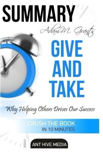 Adam Grant's Give and Take: Why Helping Others Drives Our Success Summary by Ant Hive Media (2016-05-01)