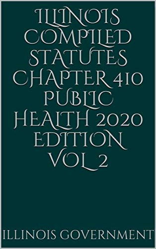 Illinois Compiled Statutes Chapter 410 Public Health 2020 Edition Vol 2 (English Edition)