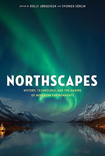 Northscapes: History, Technology, and the Making of Northern Environments