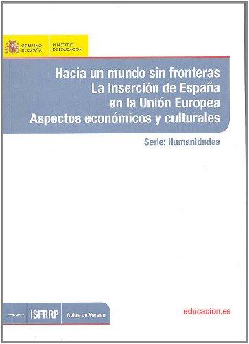 Hacia un mundo sin fronteras. La inserción de España en la Unión Europea. Aspectos económicos y culturales (Aulas de Verano. Serie: Humanidades)
