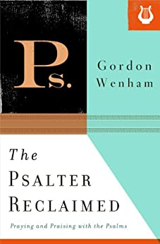 The Psalter Reclaimed: Praying and Praising with the Psalms by [Wenham, Gordon]