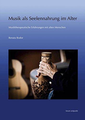 Musik als Seelennahrung: Musiktherapeutische Erfahrungen mit alten Menschen (zeitpunkt musik) (Singen In Der Schmerz -)