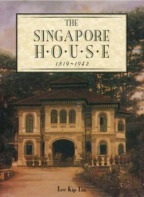 [(The Singapore House: 1819-1942)] [By (author) Lee Kip Lin] published on (August, 2015)