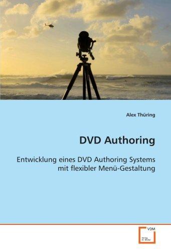 DVD Authoring: Entwicklung eines DVD Authoring Systems mit flexibler Men??-Gestaltung by Alex Th??ring (2008-11-24)