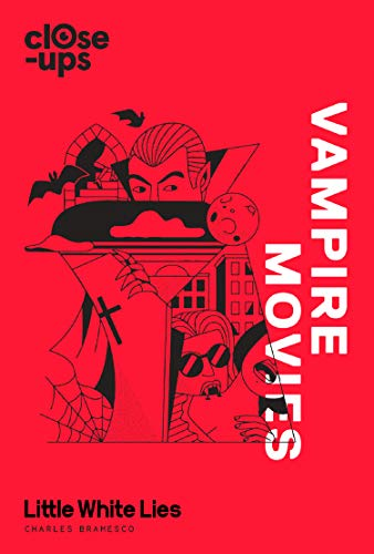 Vampire Movies (Close-Ups, Book 2) por Charles Bramesco