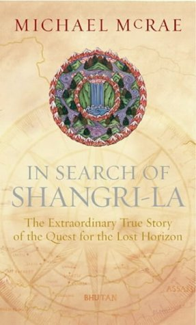 in-search-of-shangri-la-the-extraordinary-true-story-of-the-quest-for-the-lost-horizon-by-michael-mc