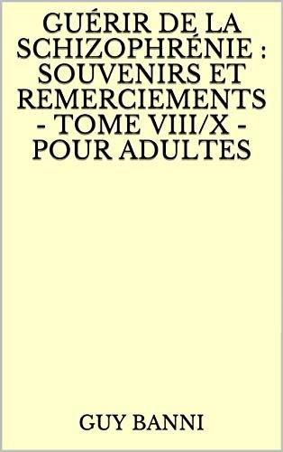 Guérir de la schizophrénie : souvenirs et remerciements - Tome VIII/X - Pour adultes