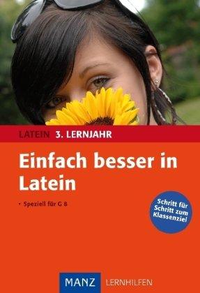 Einfach besser in Latein - 3. Lernjahr: Schritt für Schritt zum Klassenziel!