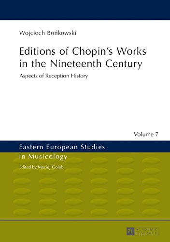 Editions of Chopins Works in the Nineteenth Century: Aspects of Reception History (Eastern European Studies in Musicology Book 7) (English Edition)