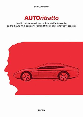 Autoritratto. Inediti retroscena di uno stilista dell\'automobile, padre di Alfa 164, Lancia Y, Ferrari F90 e di altri innovativi concetti