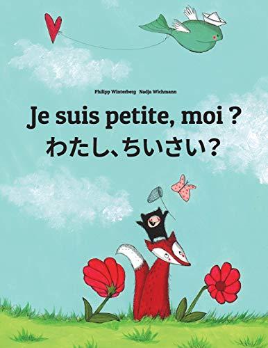 Je suis petite, moi ? Watashi, chisai?: Un livre d'images pour les enfants (Edition bilingue français-japonais) par Philipp Winterberg