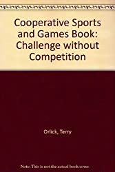 Cooperative Sports and Games Book: Challenge without Competition