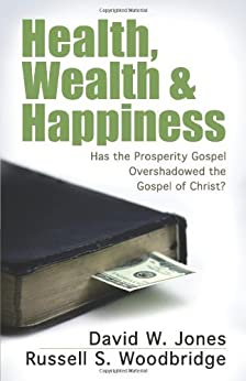 Health, Wealth & Happiness: Has the Prosperity Gospel Overshadowed the Gospel of Christ? di [David W. Jones]