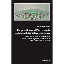 Kooperation und Wettbewerb in Automobilzuliefernetzwerken: Erkenntnisse zum Management eines Spannungsverhältnisses aus Deutschland und Japan (Theorie der Unternehmung)