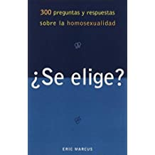 ??Se elige? 300 Preguntas y respuestas sobre la homosexualidad by Eric Marcus (2001-04-17)
