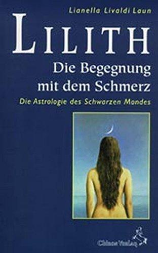 Lilith, die Begegnung mit dem Schmerz: Die Astrologie des Schwarzen Mondes (Standardwerke der Astrologie)