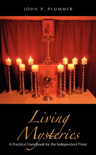 Living Mysteries A Practical Handbook For The Independent Priest