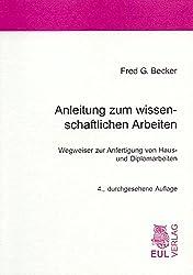 Anleitung zum wissenschaftlichen Arbeiten: Wegweiser zur Anfertigung von Haus- und Diplomarbeiten