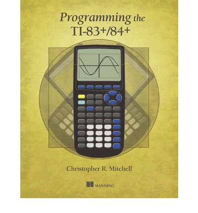 Programming the Ti-83 Plus/Ti-84 Plus - IPS Mitchell, Christopher R ( Author ) Sep-26-2012 Paperback