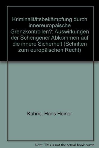 Kriminalitätsbekämpfung durch innereuropäische Grenzkontrollen?Auswirkungen der Schengener Abkommen auf die innere Sicherheit. Schriften zum europäischen Recht; Bd. 8