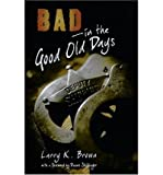 [(Bad in the Good Old Days * * )] [Author: Larry K Brown] [Mar-2007]