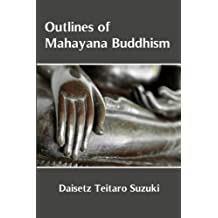 Outlines of Mahayana Buddhism by Daisetz Teitaro Suzuki (2016-04-05)