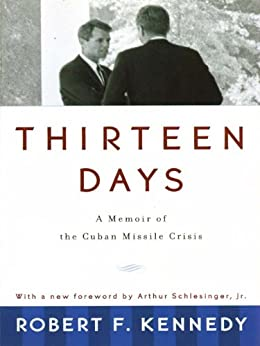 Thirteen Days: A Memoir of the Cuban Missile Crisis von [Kennedy, Robert F.]