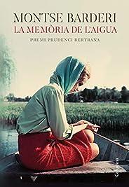La memòria de l'aigua: Premi Prudenci Bertrana 2019 (Catalan Edit