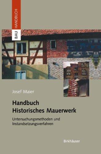 Handbuch Historisches Mauerwerk: Untersuchungsmethoden und Instandsetzungsverfahren (Bauhandbuch)