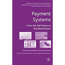 Payment Systems: From the Salt Mines to the Board Room: 0 (Palgrave Macmillan Studies in Banking and Financial Institutions)