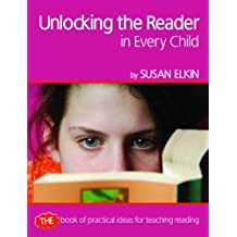 Unlocking the Reader in Every Child: The book of practical ideas for teaching reading (Professional Development in Literacy)