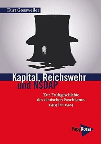 Kapital, Reichswehr und NSDAP: Zur Frühgeschichte des deutschen Faschismus - 1919 bis 1924