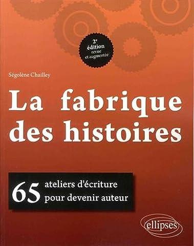 LA FABRIQUE DES HISTOIRES. 50 ATELIERS D'ÉCRITURE POUR DEVENIR AUTEUR.