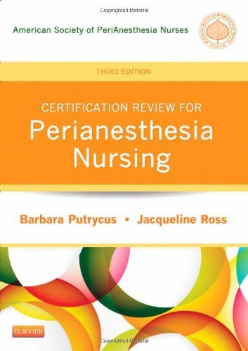 Certification Review for PeriAnesthesia Nursing, 3e (Putrycus, Certification Review for PerAnesthesia Nursing) 3rd by ASPAN, Putrycus RN MSN, Barbara, Ross RN PhD CPAN, Jacque (2012) Paperback