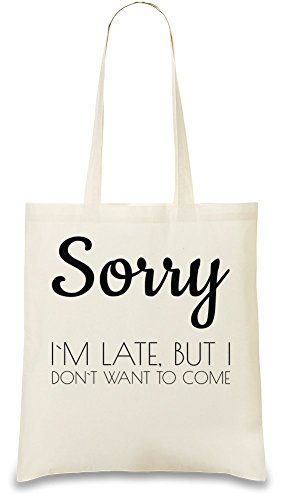 sorry-im-late-but-i-dont-want-to-come-funny-slogan-bolso-de-mano