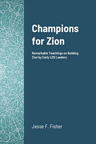 Champions For Zion: Remarkable Teachings on Building Zion by Early ...